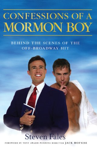 Read Online Confessions of a Mormon Boy: Behind the Scenes of the off-Broadway Hit pdf epub