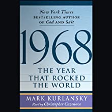 1968: The Year That Rocked the World Audiobook by Mark Kurlansky Narrated by Christopher Cazenove