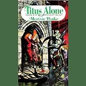 Titus Alone: Volume 3 of the Gormenghast Trilogy | Mervyn Peake