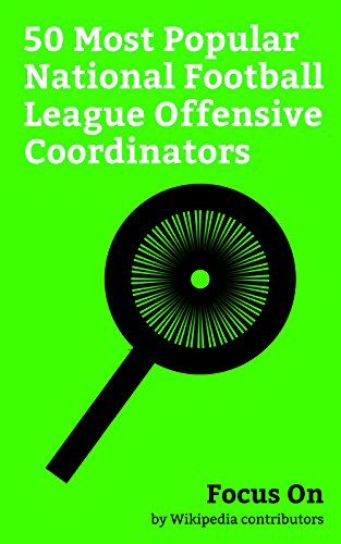 Focus On: 50 Most Popular National Football League Offensive Coordinators: Kyle Shanahan, Gary Kubiak, Jon Gruden, Jason Garrett, Doug Marrone, Bill O'Brien ... Ben McAdoo, Jay Gruden, Bruce Arians, etc.