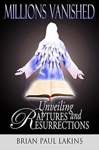 Unveiling Raptures and Resurrections (Millions Vanished Book 1)
