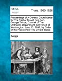 Proceedings of a General Court Martial for the Trial of Brevet Brig. Gen. George Talcott, Colonel of the Ordnance Department, Convened at Washington, J, Twiggs, 1275548954