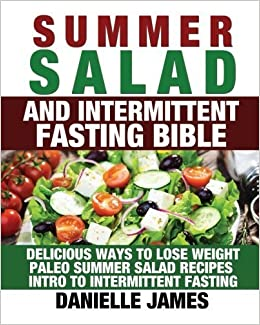 Summer Salad And Intermittent Fasting Bible by Danielle James (2016-06-12)