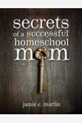 Secrets of a Successful Homeschool Mom: A Manifesto of Freedom and Joy in Home Learning Kindle Edition