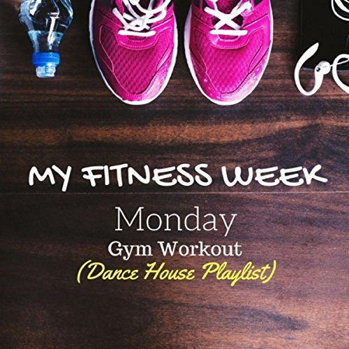 My Fitness Week: Monday - Gym Workout (Dance House - Monday Playlist