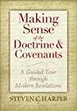 Making Sense of the Doctrine and Covenants : A Guided Tour Through Modern Revelation, Harper, Steven, 1590389212