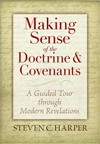 Making Sense of the Doctrine & Covenants: A Guided Tour Through Modern Revelations, Steven Craig Harper