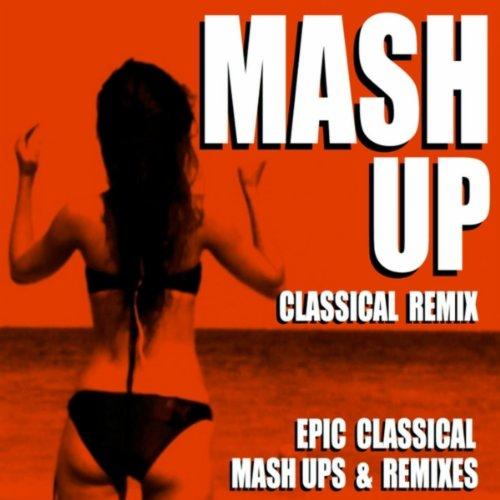 - Mash Up Classical Remix (Epic Classical Mash Ups & Remixes)
