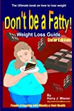 Don't Be a Fatty - Weigth Loss Guide, People Struggling with Obesity and Their Health, Harry J. Misner, 1440446695