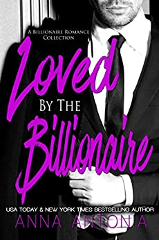 Loved by the Billionaire by [Antonia, Anna]