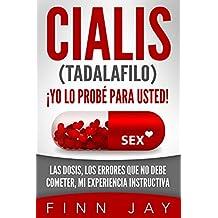 CIALIS(TADALAFILO) ¡Yo lo probé para usted!: Las dosis, los errores que no debe cometer, mi experiencia instructiva