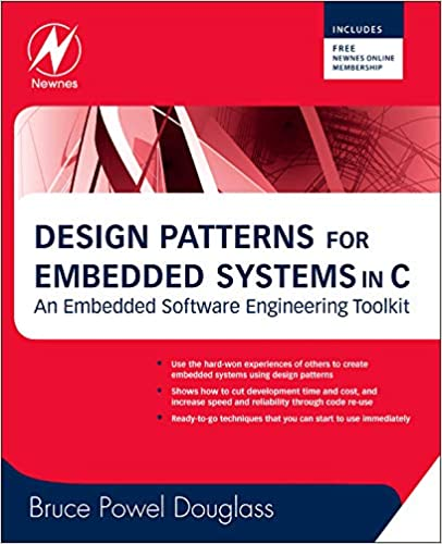 Design Patterns For Embedded Systems In C An Embedded Software Engineering Toolkit Douglass Bruce Powel 9781856177078 Amazon Com Books