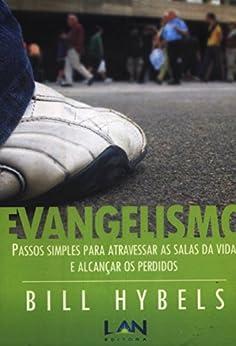 Evangelismo: Passos Simples para Atravessar as Salas da Vida e Alcançar os Perdidos por [Hybels, Bill]