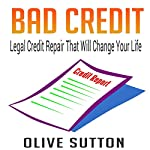 Bad Credit: Legal Credit Repair That Will Change Your Life   Olive Sutton