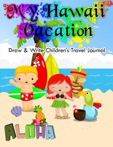 My Hawaii Vacation - Draw & Write Children's Travel Journal: Keepsake Album & Scrapbook for Kids (Children's Travel Journals) (Volume 1) pdf