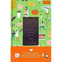 50 Coisas Sobre Minha Mãe. Uma Homenagem
