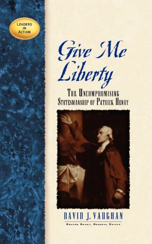 Give Me Liberty: The Uncompronising Statesmanship of Patrick Henry (Leaders in Action) by David J Vaughan - Patrick Henry Mall