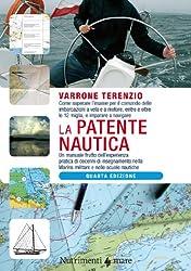 La patente nautica. Come superare l'esame per il comando delle imbarcazioni a vela e a motore, entro e oltre le 12 miglia, e imparare a navigare (Transiti Blu. Tecnica)