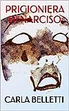 PRIGIONIERA DI NARCISO (Italian Edition)
