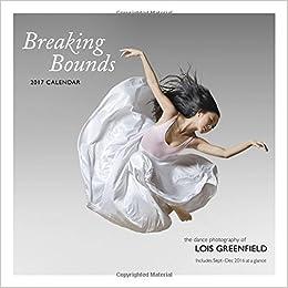 breaking bounds 2017 wall calendar lois greenfield 9781452151731 books. Black Bedroom Furniture Sets. Home Design Ideas