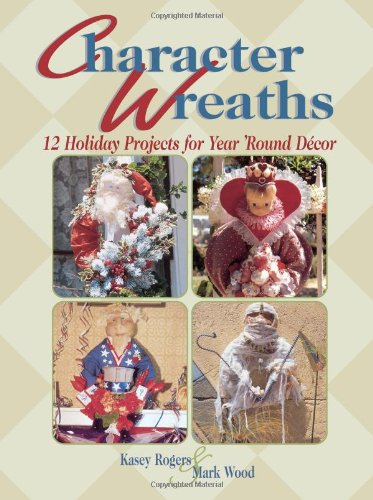 Character Wreaths: 12 Holiday Projects for Year Round Decor