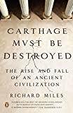 Carthage Must Be Destroyed: The Rise and Fall of an Ancient Civilization