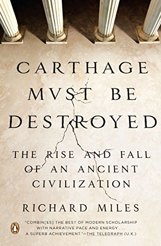 Carthage Must Be Destroyed: The Rise and Fall of an Ancient Civilization cover