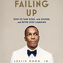 Failing Up: How to Take Risks, Aim Higher, and Never Stop Learning Audiobook by Leslie Odom Jr. Narrated by To Be Announced