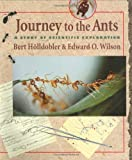 Journey to the Ants, Bert Hölldobler and Edward O. Wilson, 0674485254
