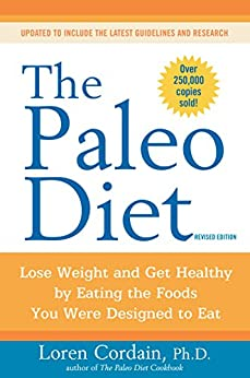 The Paleo Diet Revised: Lose Weight and Get Healthy by Eating the Foods You Were Designed to Eat by [Cordain, Loren]