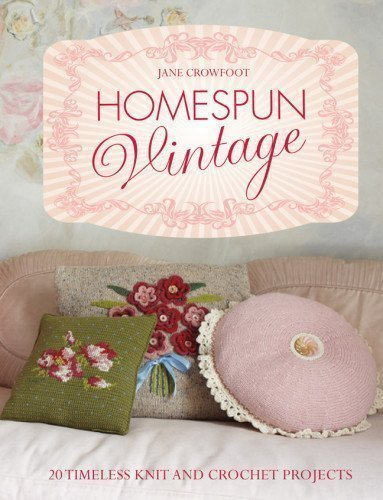 Vintage Homespun - Homespun Vintage:20 timeless knit and crochet projects by Jane Crowfoot (2013)