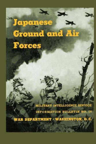 Download Japanese Ground and Air Forces: Military Intelligence Service Information Bulletin No. 14 PDF