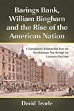Barings Bank, William Bingham and the Rise of the American Nation, David Tearle, 0786444371
