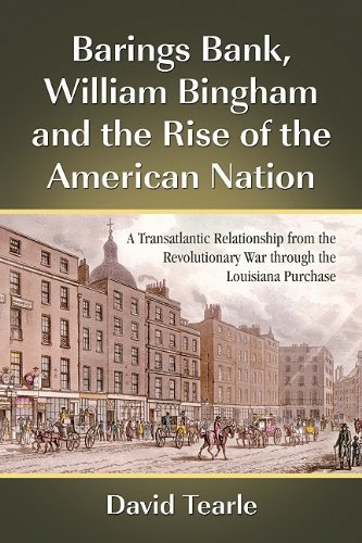 Barings Bank - Barings Bank, William Bingham and the Rise of the American Nation: A Transatlantic Relationship from the Revolutionary War through the Louisiana Purchase