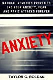 Anxiety: Natural Remedies Proven To End Your Anxiety, Fear And Panic Attacks Forever