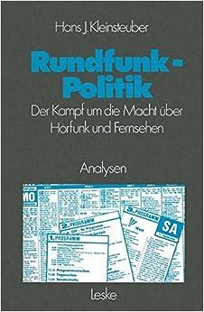 Rundfunkpolitik in der Bundesrepublik: Der Kampf um die Macht über Hörfunk und Fernsehen Analysen