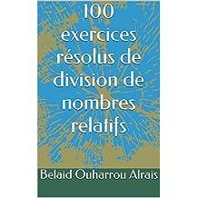 100 exercices résolus de division de nombres relatifs (French Edition)