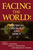 img - for Facing the World: Political Theology and Mercy book / textbook / text book