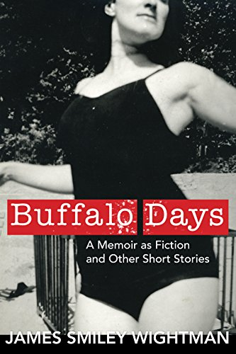 Download for free Buffalo Days: A Memoir as Fiction and Other Short Stories