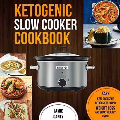Ketogenic Slow Cooker Cookbook: Easy Keto Crockpot Recipes f