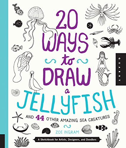 20 Ways to Draw a Jellyfish and 44 Other Amazing Sea Creatures: A Sketchbook for Artists, Designers, and Doodlers - 51jlFknV9YL - 20 Ways to Draw a Jellyfish and 44 Other Amazing Sea Creatures: A Sketchbook for Artists, Designers, and Doodlers