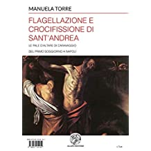 Flagellazione e Crocifissione di Sant'Andrea: Le pale d'altare di Caravaggio del primo soggiorno a Napoli (3) (Alma Mater) (Italian Edition)