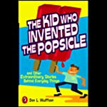 The Kid Who Invented the Popsicle: And Other Surprising Stories About Inventions | Don L. Wulffson