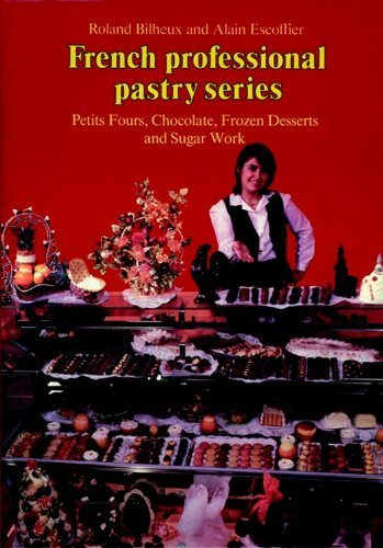 Petits Fours, Chocolate, Frozen Desserts, Sugar Work, Volume 3 (French Professional Pastry Series) by Auguste Escoffier (1998-01-05) ()