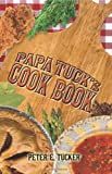 Pa Pa Tuck's Cookbook, Peter E. Tucker, 1608605132