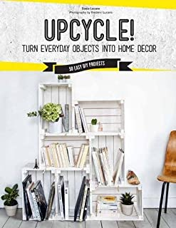 Book Cover: Upcycle!: DIY Furniture and Décor from Unexpected Objects