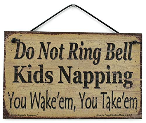 Egbert's Treasures 5x8 Vintage Style Sign Saying, Do Not Ring Bell Kids Napping You Wake'em, You Take'em Decorative Fun Universal Household Signs from (Sign Sleeping Child)