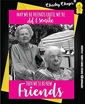 Funny Friendship Card Best Friends Birthday Old And Senile Thank