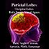 Parietal Lobes: Occipital Lobes, Body Image, Visual-Space, Pain, Neglect, Denial, Apraxia, Math, Language
