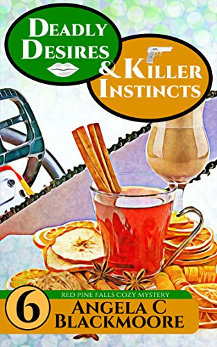 Pine Chest Treasure - Deadly Desires and Killer Instincts, A Red Pine Falls Cozy Mystery (Red Pine Falls Cozy Mysteries Book 6)